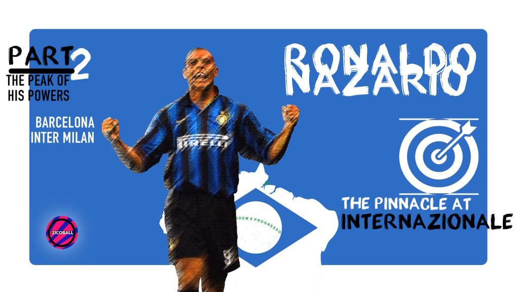 Ronaldo Nazario - Part 2 - ZICOBALL